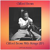Clifford Brown With Strings (EP) (All Tracks Remastered) van Clifford Brown
