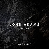 Fix You (Acoustic) by John Adams