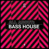 All About: Bass House, Vol. 1 by Various Artists