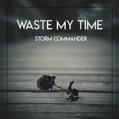 Waste My Time by Storm Commander