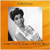 Come-On-a-My House / Tea for Two (All Tracks Remastered) von Della Reese