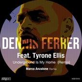 Underground Is My Home (Remix) by Dennis Ferrer