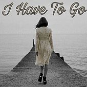 I Have to Go (Rewrite Girlsperspecive: Before You Go) von Livi Sings