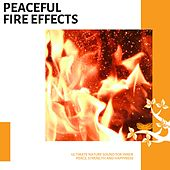 Peaceful Fire Effects - Ultimate Nature Sound for Inner Peace, Strength and Happiness von Various
