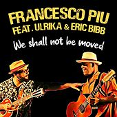 We Shall Not Be Moved by Francesco Piu