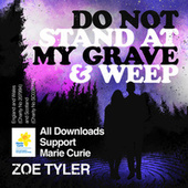 Do Not Stand at My Grave and Weep by Zoe Taylor