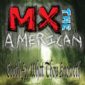 Goeth for What Thou Knoweth by MX the American