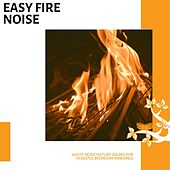Easy Fire Noise - White Noise Nature Sound for Peaceful Bedroom Ambiance von Various