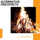 Alternative Fire Effects - Nature Music for Soul Purification and Inner Happiness von Various