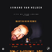 Give Me Your Loving (feat. Lorne) (Martin Ikin Remix) by Armand Van Helden