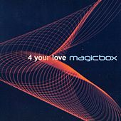 4 Your Love by Magic Box