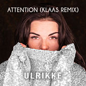 Attention (Klaas Remix) by Ulrikke