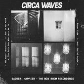 Sadder, Happier - The Box Room Recordings by Circa Waves