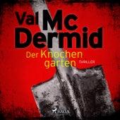 Der Knochengarten: Thriller (Carol Jordan und Tony Hill 11) von Val McDermid