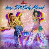Keep Dat Body Movin' de hayes