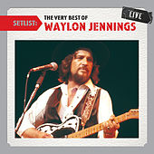 Setlist: The Very Best Of Waylon Jennings LIVE de Waylon Jennings