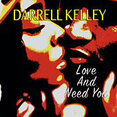 Love and Need You by Darrell Kelley
