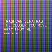 The Closer You Move Away from Me de The Trashcan Sinatras