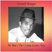 Fat Man / I'm Gonna Leave You (All Tracks Remastered) by Derrick Morgan