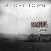 Ghost Town by Mike Ryan