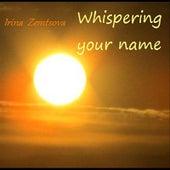 Whispering Your Name by Irina Zemtsova