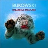 Hazardous Creatures von Bukowski