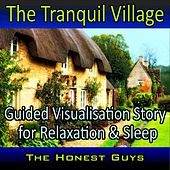 The Tranquil Village: Guided Visualisation Story for Relaxation & Sleep by The Honest Guys
