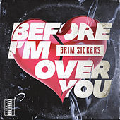 Before I'm Over You von Grim Sickers