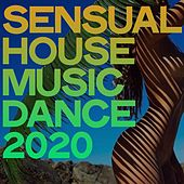 Sensual House Music Dance 2020 by Various Artists