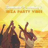 Summer's Coming! Ibiza Party Vibes by Various Artists