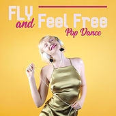 Fly and Feel Free – Pop Dance de Various Artists