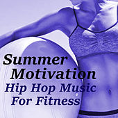 Summer Motivation Hip Hop Music For Fitness von Various Artists