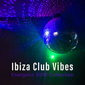Ibiza Club Vibes: Energetic EDM Collection by Various Artists