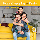 Good and Happy Day with Family - Acoustic Pop Music by Various Artists