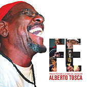 Fé: Tributo póstumo a la obra del cantautor Alberto Tosca by Various Artists