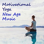 Motivational Yoga New Age Music by Various Artists