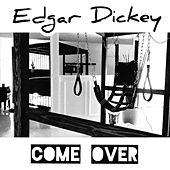 Come Over de Edgar Dickey