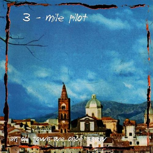 An Old Town We Once Knew by Three Mile Pilot