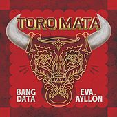 Toro Mata (feat. Eva Ayllón) - Single by Bang Data