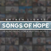 Songs of Hope: Healing Music for a Hurting World by Anthem Lights