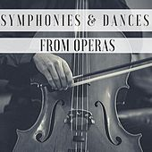 Symphonies & Dances from Operas by Various Artists