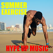 Summer Exercise Hype Up Music by Various Artists