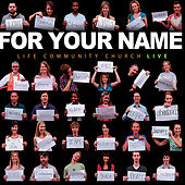 For Your Name by Life Community Church