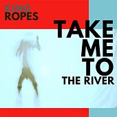 Take Me to the River de King Ropes