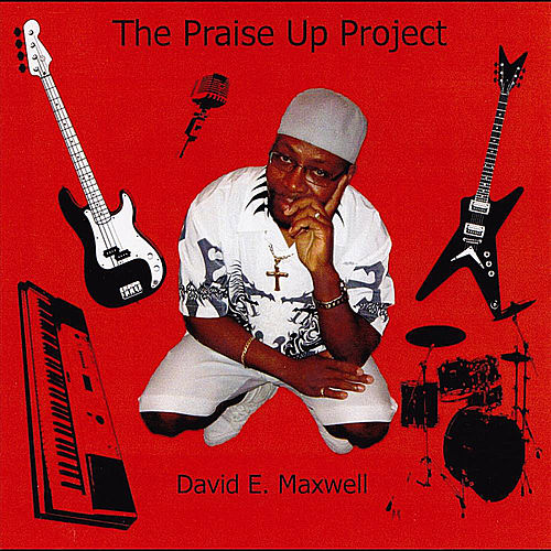 The Praise Up Project by David E. Maxwell
