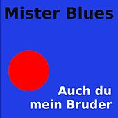 Auch du mein Bruder by Mr.Blues