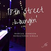 18th Street Loungin' (Remastered) by Marcus Johnson