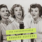 The Unforgettable Andrews Sisters by The Andrews Sisters