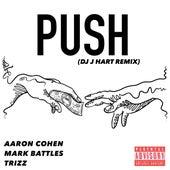 Push (DJ J Hart Remix) by Aaron Cohen x Mark Battles x Trizz
