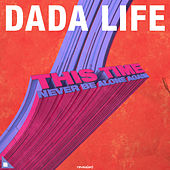 This Time (Never Be Alone Again) von Dada Life